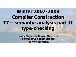 Winter 2007-2008 Compiler Construction T7 – semantic analysis part II type-checking