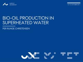 Bio-oil production in superheated water