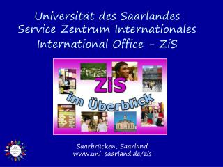 Universit�t des Saarlandes Service Zentrum Internationales  International Office - ZiS