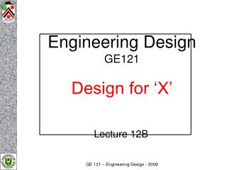 Engineering Design GE121 Design for 'X'