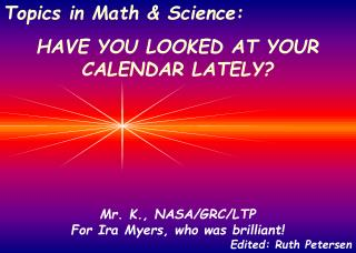 Mr. K., NASA/GRC/LTP  For Ira Myers, who was brilliant!  Edited: Ruth Petersen