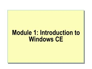 Module 1: Introduction to Windows CE