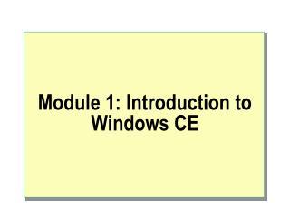 Module 1: Introduction to Windows CE