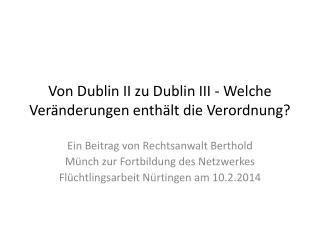Von Dublin II zu Dublin III - Welche Veränderungen enthält die Verordnung?