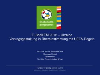 Fußball EM 2012 – Ukraine Vertragsgestaltung in Übereinstimmung mit UEFA-Regeln