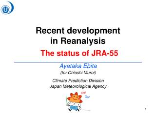 Recent development  in Reanalysis The status of JRA-55