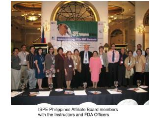 ISPE Philippines Affiliate Board members  with the Instructors and FDA Officers