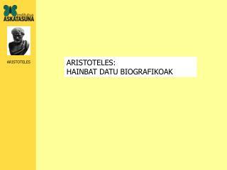 ARISTOTELES: HAINBAT DATU BIOGRAFIKOAK