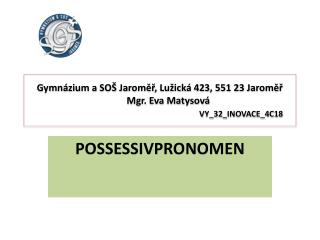 Gymn�zium a SO� Jarom??, Lu�ick� 423, 551 23 Jarom??        Mgr. Eva Matysov� VY_32_INOVACE_4C18