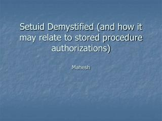 Setuid Demystified (and how it may relate to stored procedure authorizations) Mahesh