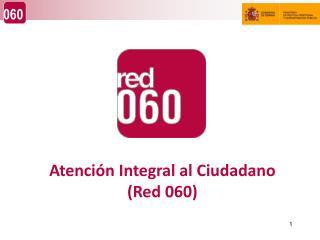 Atención Integral al Ciudadano (Red 060)