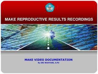 MAKE REPRODUCTIVE RESULTS RECORDINGS