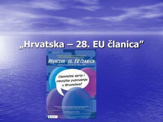 """""""Hrvatska – 28. EU članica"""""""