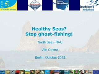 Healthy Seas?  Stop ghost-fishing! North Sea - RAC Ate Oostra Berlin, October 2012