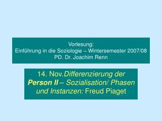 Vorlesung:  Einführung in die Soziologie – Wintersemester 2007/08 PD. Dr. Joachim Renn