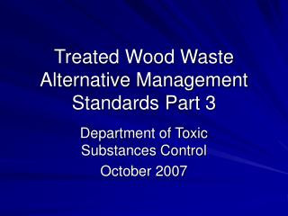 Treated Wood Waste Alternative Management Standards Part 3