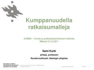 Kumppanuudella ratkaisumalleja KOMIS – Kunta ja paikalliskehityksen hallinta Mikkeli 21.9.2011