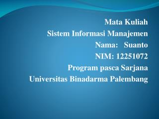 Mata  Kuliah Sistem Informasi Manajemen Nama :    Suanto NIM: 12251072 Program  pasca Sarjana
