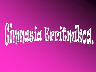 Gimnasia Erritmikoa.