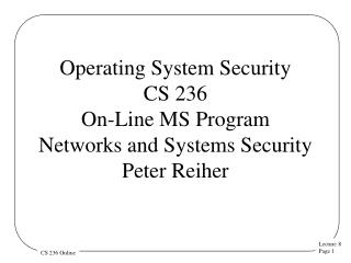 Operating System Security CS 236 On-Line MS Program Networks and Systems Security  Peter Reiher