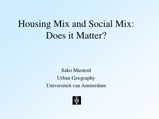 Housing Mix and Social Mix: Does it Matter?