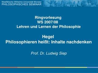 Ringvorlesung  WS 2007/08   Lehren und Lernen der Philosophie Hegel