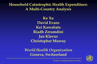 Household Catastrophic Health Expenditure: A Multi-Country Analysis  Ke Xu David Evans Kei Kawabata Riadh Zeramdini Jan