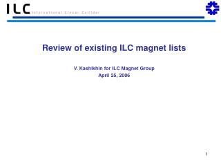 V. Kashikhin for ILC Magnet Group April 25, 2006