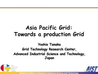 Asia Pacific Grid: Towards a production Grid