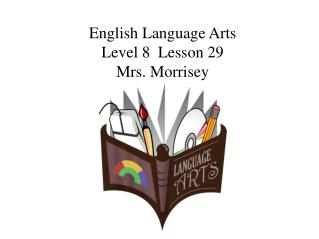 English Language Arts Level 8  Lesson 29 Mrs. Morrisey