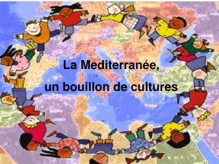 La Mediterranée,  un bouillon de cultures