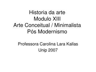 Historia da arte  Modulo XIII  Arte Conceitual / Minimalista Pós Modernismo