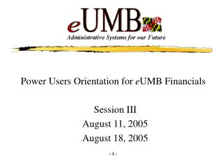Power Users Orientation for  e UMB Financials