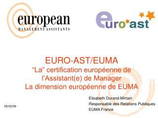 Elisabeth Durand-Mirtain Responsable des Relations Publiques  EUMA France
