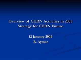 Overview of CERN Activities in 2005 Strategy for CERN Future