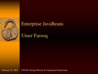 Enterprise JavaBeans Umer Farooq