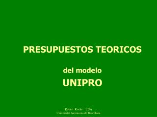 PRESUPUESTOS TEORICOS  del modelo  UNIPRO
