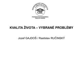 KVALITA ŽIVOTA – VYBRANÉ PROBLÉMY Jozef GAJDOŠ / Rastislav RUČINSKÝ