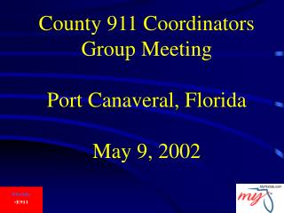County 911 Coordinators Group Meeting Port Canaveral, Florida May 9, 2002