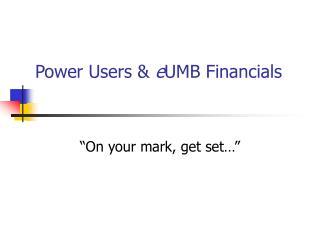 Power Users &  e UMB Financials