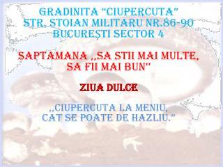 "GR a DINI t A ""CIUPERCU t A"" STR. STOIAN MILITARU NR.86-90  BUCUREŞTI SECTOR 4"