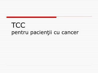 TCC  pentru pacien ?ii cu cancer
