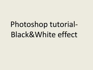 Photoshop tutorial-Black&White effect