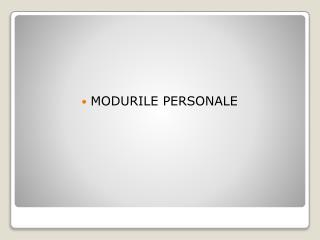 MODURILE PERSONALE