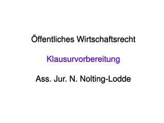 Öffentliches Wirtschaftsrecht Klausurvorbereitung Ass. Jur. N. Nolting-Lodde