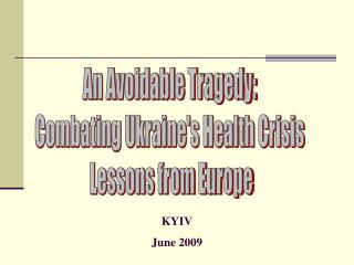 An Avoidable Tragedy: Combating Ukraine's Health Crisis  Lessons from Europe