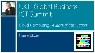 UKTI Global Business  ICT Summit  Cloud Computing   'A State of the 'Nation'