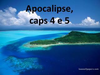 Apocalipse ,  caps  4 e 5