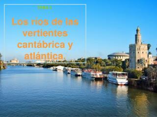 TEMA 2. Los ríos de las vertientes cantábrica y atlántica.