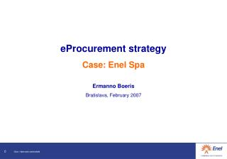 eProcurement strategy Case: Enel Spa Ermanno Boeris Bratislava, February 2007